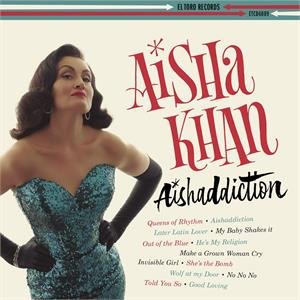 Aishaddiction - Aisha Khan - 50's Rhythm 'n' Blues CDs, EL TORO