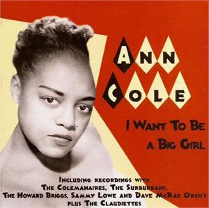 I Want To Be a Big Girl - Ann Cole - 50's Rhythm 'n' Blues CD, CJRO