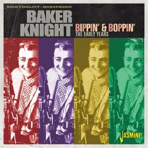 Bippin' & Boppin' – The Early Years - Baker KNIGHT - 50's Artists & Groups CD, JASMINE