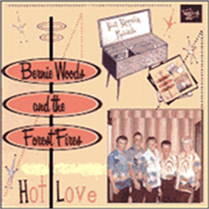 HOT LOVE - BERNIE WOODS & FOREST FIRES - NEO ROCK 'N' ROLL CDs, FOOTTAPPING