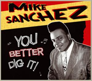 You Better Dig It - Mike Sanchez - 50's Rhythm 'n' Blues CDs, DOOPIN