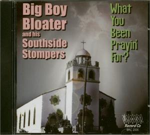 What You Been Prayin' For? - BIG BOY BLOATER - 50's Rhythm 'n' Blues CD, BLOAT