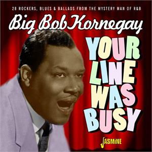 28 Rockers, Blues & Ballads from, the Mystery Man of R&B - Big Bob KORNEGAY - 50's Rhythm 'n' Blues CD, JASMINE