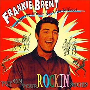 Put On Your Rockin` Shoes - Brent Frankie (Feat. Freddie Bell & The Bellboys): - 50's Artists & Groups CD, HYDRA