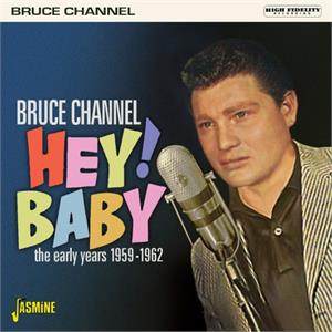 Hey! Baby - The Early Years 1959-1962 - Bruce CHANNEL - 50's Artists & Groups CD, JASMINE