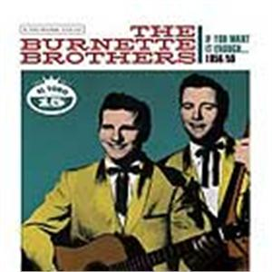 IF YOU WANT IT ENOUGH    (2 CD'S) - BURNETTE BROTHERS - 50's Artists & Groups CDs, EL TORO