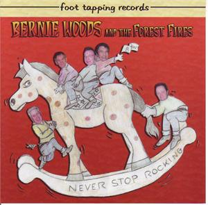 NEVER STOP ROCKIN - BERNIE WOODS & FOREST FIRES - NEO ROCK 'N' ROLL CD, FOOTTAPPING