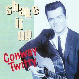 SHAKE IT UP - CONWAY TWITTY - 50's Artists & Groups CD, CT