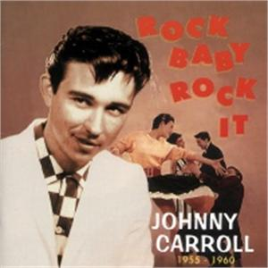 ROCK BABY ROCK IT - JOHNNY CARROLL - 50's Artists & Groups CD, BEAR FAMILY
