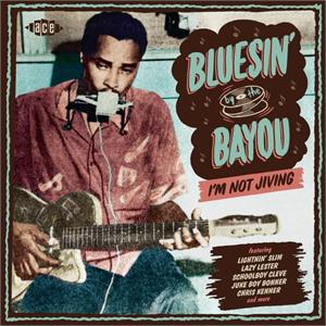 VOL14 - Bluesin' By The Bayou - I'm Not Jivin' - VARIOUS ARTISTS - ACE BAYOU SERIES CD, ACE