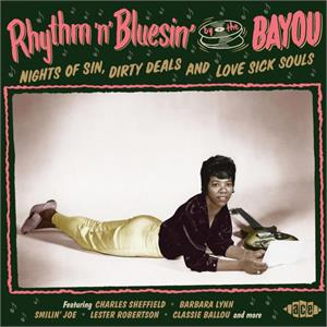 VOL15 - Rhythm'n'Bluesin' By The Bayou: Nights Of Sin, Dirty Deals And Love Sick Souls - VARIOUS ARTISTS - ACE BAYOU SERIES CD, ACE