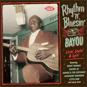 VOL19 - Rhythm & Bluesin' By The Bayou - Livin', Lovin' & Lyin' - VARIOUS ARTISTS - ACE BAYOU SERIES CD, ACE