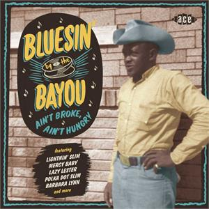 VOL18  -Bluesin' By The Bayou - Ain't Broke, Ain't Hungry - VARIOUS ARTISTS - ACE BAYOU SERIES CD, ACE