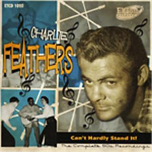 CAN'T HARDLY STAND IT - CHARLIE FEATHERS - 50's Artists & Groups CDs, EL TORO