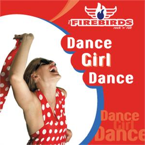 DANCE GIRL DANCE - FIREBIRDS - NEO ROCK 'N' ROLL CDs, ROCKVILLE