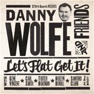 LETS FLAT GET IT - DANNY WOLFE & FRIENDS - 50's Rockabilly Comp CDs, EL TORO