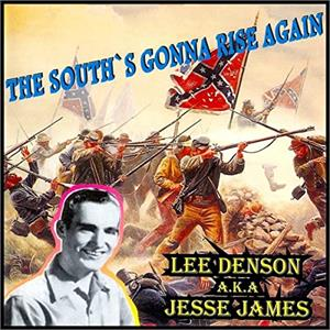 The South Gonna Rise Again - Lee Denson Aka Jesse James - 50's Artists & Groups CD, HYDRA