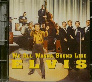 WE ALL WANNA SOUND LIKE ELVIS - Various Artists - 1950'S COMPILATIONS CD, POPULAR MUSIC