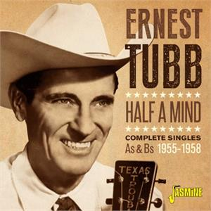 Half A Mind - Complete Singles As & Bs, 1955-1958 - Ernest TUBB - HILLBILLY CD, JASMINE