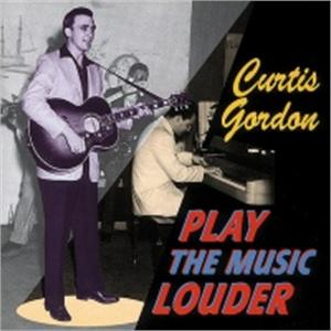 PLAY THE MUSIC LOUDER - CURTIS GORDON - 50's Artists & Groups CDs, BEAR FAMILY