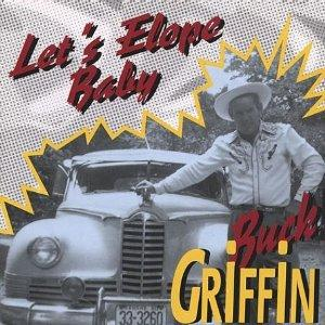 LETS ELOPE BABY - BUCK GRIFFIN - HILLBILLY CDs, BEAR FAMILY