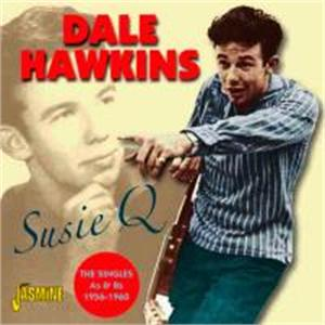 Susie Q - The Singles As & Bs 1956-1960 - Dale HAWKINS - 50's Artists & Groups CDs, JASMINE
