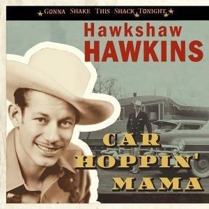 Car Hoppin' Mama - Gonna Shake This Shack - HAWKSHAW HAWKINS - HILLBILLY CDs, BEAR FAMILY