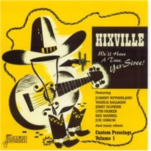 Hixville - We'll Have a Time, Yes - Siree! (Custom Pressings Vol. 1) - Various Artists - HILLBILLY CD, JASMINE