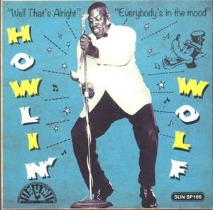 Well That's Alright : Everybody's In The Mood - Howlin' Wolf ‎ - Sun VINYL, SUN