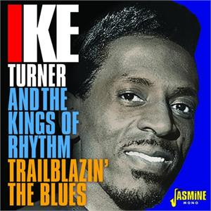 Trailblazin' the Blues 1951-1957 - Ike TURNER and The Kings of Rhythm - 50's Rhythm 'n' Blues CD, JASMINE