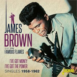 I've Got Money, I've Got The Power - Singles 1958-1962 - James BROWN and the Famous Flames - 50's Rhythm 'n' Blues CD, JASMINE