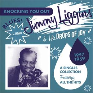 Knocking You Out – A Singles Collection Featuring All The Hits 19 - Jimmy LIGGINS & His Drops of Joy - 50's Rhythm 'n' Blues CD, JASMINE