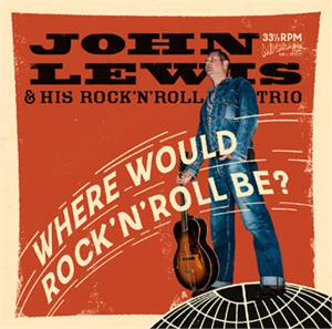 WHERE WOULD ROCK 'N' ROLL BE - JOHN LEWIS - NEO ROCKABILLY CD, MIGRAINE