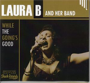 While the going's good - LAURA B & HER BAND - 50's Rhythm 'n' Blues CD, SHACK