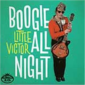 LITTLE VICTOR - BOOGIE ALL NIGHT - 50's Rhythm 'n' Blues CDs, EL TORO