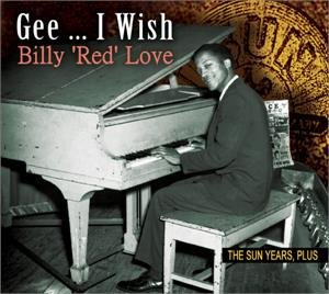 Gee... I Wish - The Sun Years, Plus - BILLY 'RED' LOVE - 50's Rhythm 'n' Blues CD, 33RD STREET