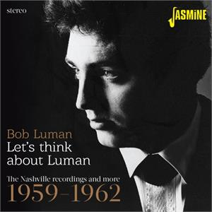 Let's Think About Luman – The Nashville Recordings and More 1959-1962 - BOB LUMAN - 50's Artists & Groups CD, JASMINE