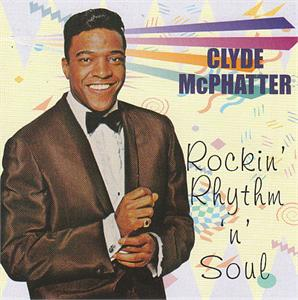 ROCKIN' RHYTHM 'N' SOUL - CLYDE MCPHATTER - 50's Artists & Groups CDs, ROCKIN