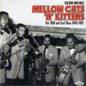 MELLOW CATS & KITTENS (EVEN MORE) - VARIOUS - 50's Rhythm 'n' Blues CDs, ACE