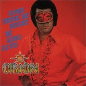 Some Think He Might Be King Elvis - ORION - NEO ROCK 'N' ROLL CDs, BEAR FAMILY