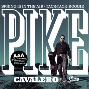 Spring Is In The Air / Tack-Tack Boogie - Pike Cavalero ‎ - SLEAZY VINYL, SLEAZY