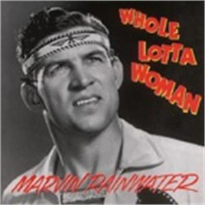 WHOLE LOTTA WOMAN - MARVIN RAINWATER - 50's Artists & Groups CDs, BEAR FAMILY