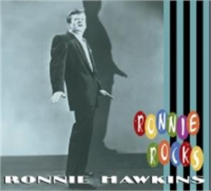ROCKS - RONNIE HAWKINS - 50's Artists & Groups CDs, BEAR FAMILY