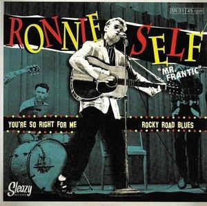 1, YOU'RE SO RIGHT FOR ME: 2, ROCKY ROAD BLUES - RONNIE SELF - SLEAZY VINYL, SLEAZY