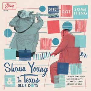 She Got Something - Shaun Young & The Texas Blue Dots - Sleazy VINYL, SLEAZY