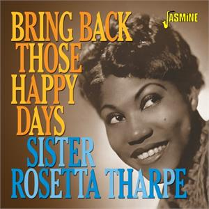 Bring Back Those Happy Days - Greatest Hits and Selected Recordings, 1938-19 - Sister Rosetta THARPE - 50's Rhythm 'n' Blues CD, JASMINE