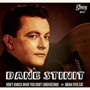 1, DONT KNOCK WHAT YOU DONT UNDERSTAND 2,MEAN EYED CAT - DANE STINIT - Sleazy VINYL, SLEAZY