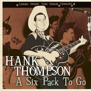 A Six Pack To Go / Gonna Shake This Shack Tonite - HANK THOMPSON - 50's Artists & Groups CDs, BEAR FAMILY