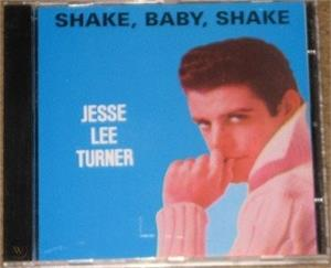 SHAKE BABY SHAKE - JESSE LEE TURNER - 50's Artists & Groups CD, OWN