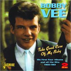 TAKE GOOD CARE OF MY BABY - BOBB VEE - 50's Artists & Groups CDs, JASMINE